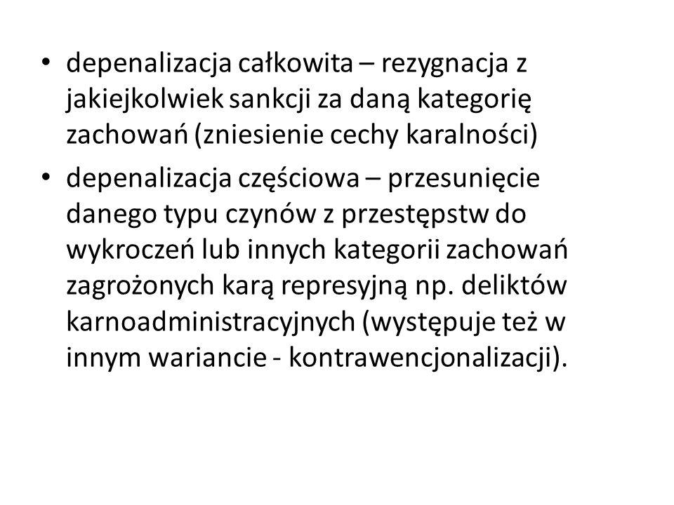 depenalizacja całkowita – rezygnacja z jakiejkolwiek sankcji za daną kategorię zachowań (zniesienie cechy karalności) depenalizacja częściowa – przesu