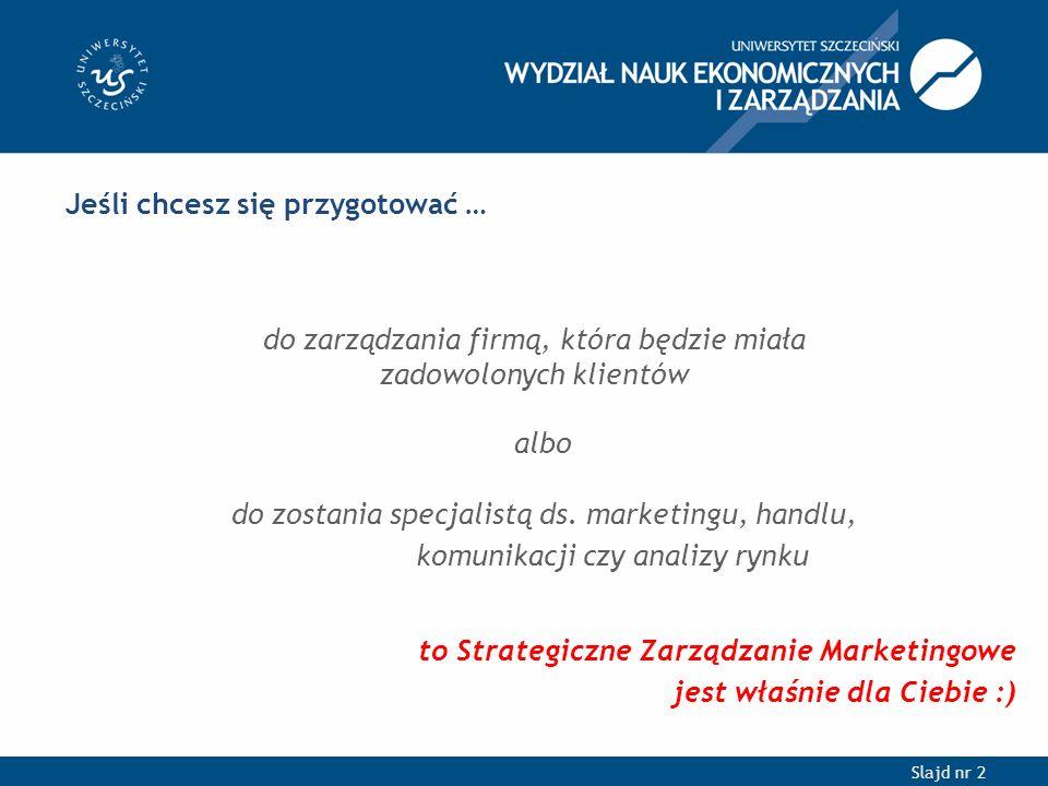 Slajd nr 2 Jeśli chcesz się przygotować … do zarządzania firmą, która będzie miała zadowolonych klientów albo do zostania specjalistą ds.