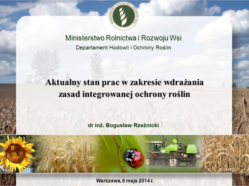 Aktualny stan prac w zakresie wdrażania zasad integrowanej ochrony roślin Warszawa, 8 maja 2014 r. Ministerstwo Rolnictwa i Rozwoju Wsi Departament Ho