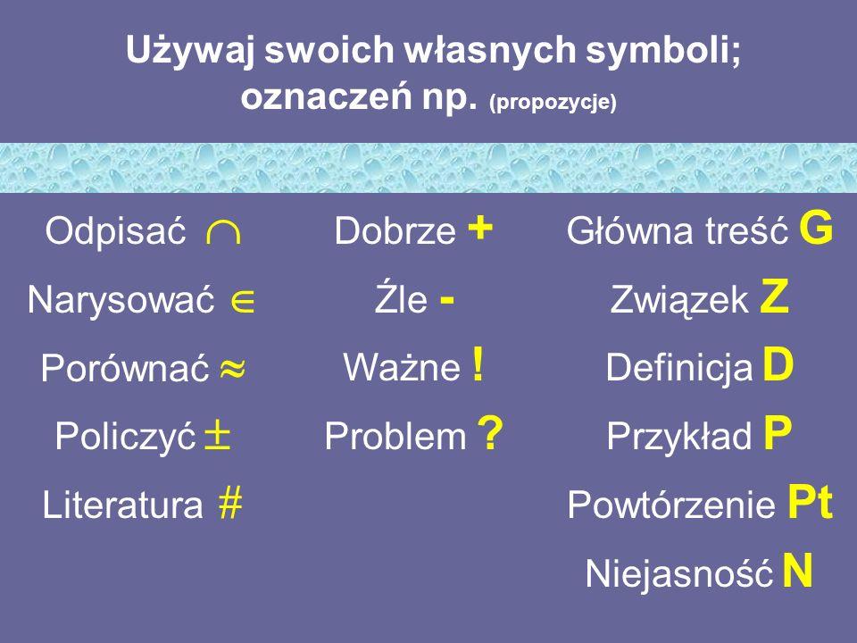 Używaj swoich własnych symboli; oznaczeń np.