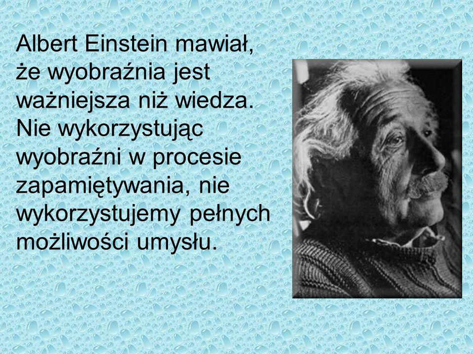 Albert Einstein mawiał, że wyobraźnia jest ważniejsza niż wiedza.