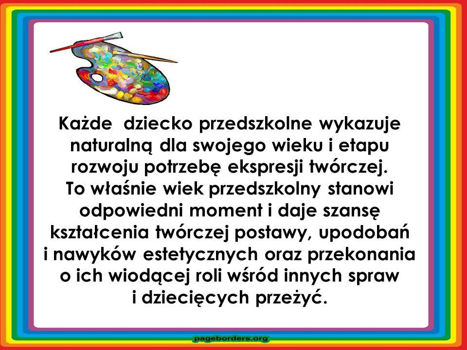 Każde dziecko przedszkolne wykazuje naturalną dla swojego wieku i etapu rozwoju potrzebę ekspresji twórczej.