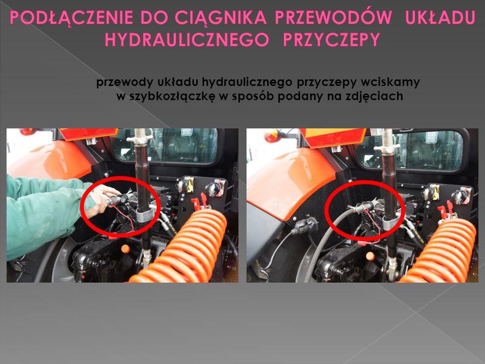 przewody układu hydraulicznego przyczepy wciskamy w szybkozłączkę w sposób podany na zdjęciach