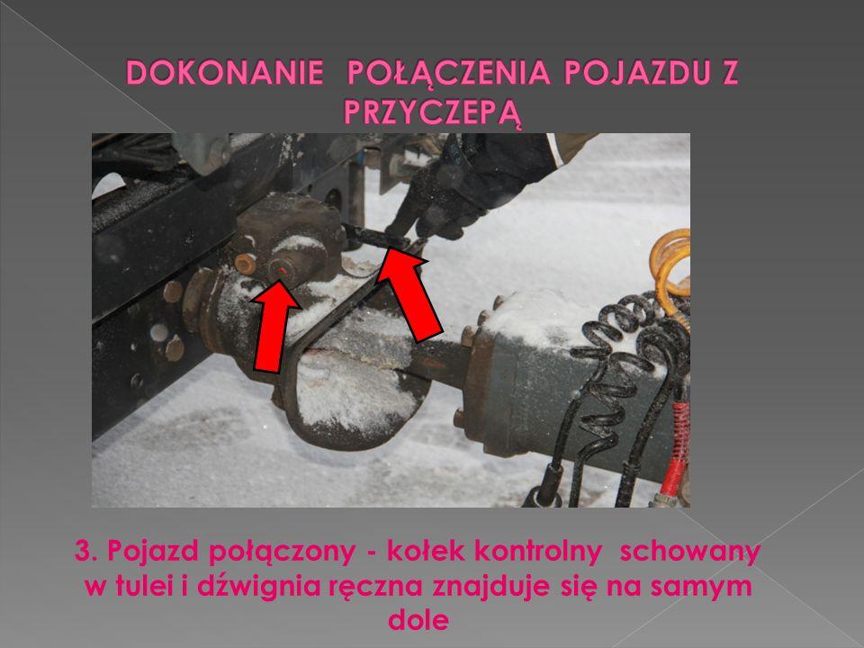 3. Pojazd połączony - kołek kontrolny schowany w tulei i dźwignia ręczna znajduje się na samym dole