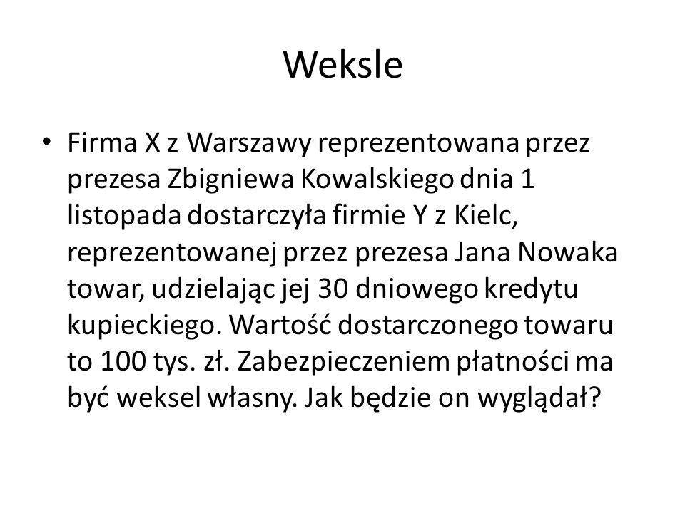Weksle Firma X z Warszawy reprezentowana przez prezesa Zbigniewa Kowalskiego dnia 1 listopada dostarczyła firmie Y z Kielc, reprezentowanej przez prezesa Jana Nowaka towar, udzielając jej 30 dniowego kredytu kupieckiego.