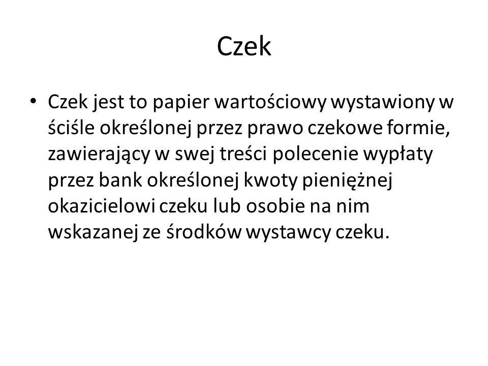 Czek Czek jest to papier wartościowy wystawiony w ściśle określonej przez prawo czekowe formie, zawierający w swej treści polecenie wypłaty przez bank