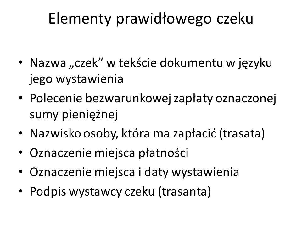 """Elementy prawidłowego czeku Nazwa """"czek"""" w tekście dokumentu w języku jego wystawienia Polecenie bezwarunkowej zapłaty oznaczonej sumy pieniężnej Nazw"""