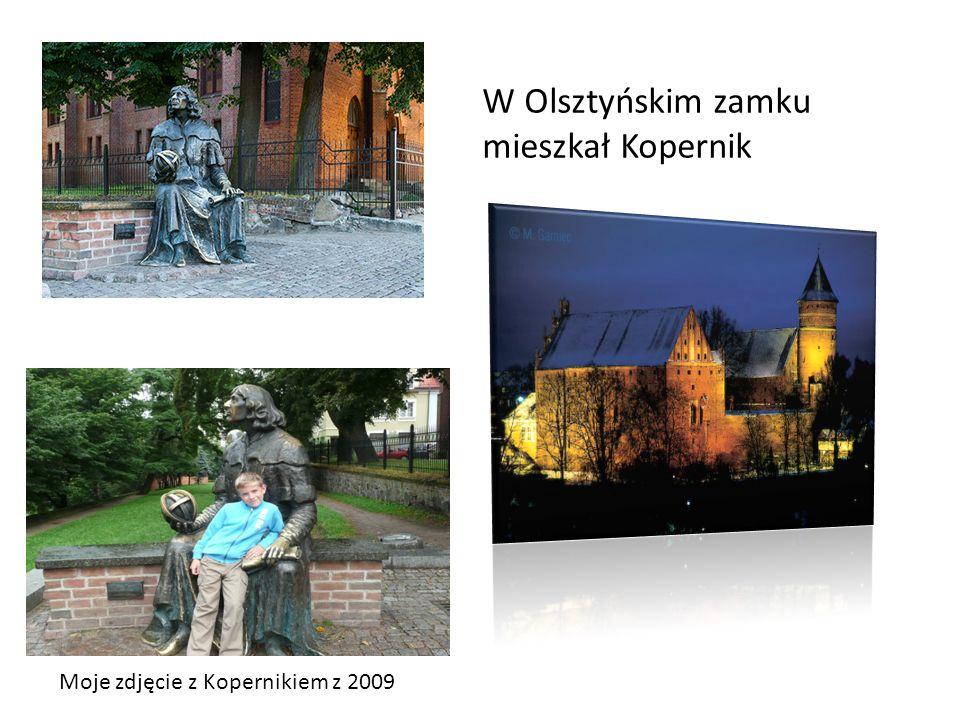 W Olsztyńskim zamku mieszkał Kopernik Moje zdjęcie z Kopernikiem z 2009
