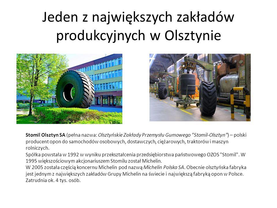 Jeden z największych zakładów produkcyjnych w Olsztynie Stomil Olsztyn SA (pełna nazwa: Olsztyńskie Zakłady Przemysłu Gumowego Stomil-Olsztyn ) – polski producent opon do samochodów osobowych, dostawczych, ciężarowych, traktorów i maszyn rolniczych.
