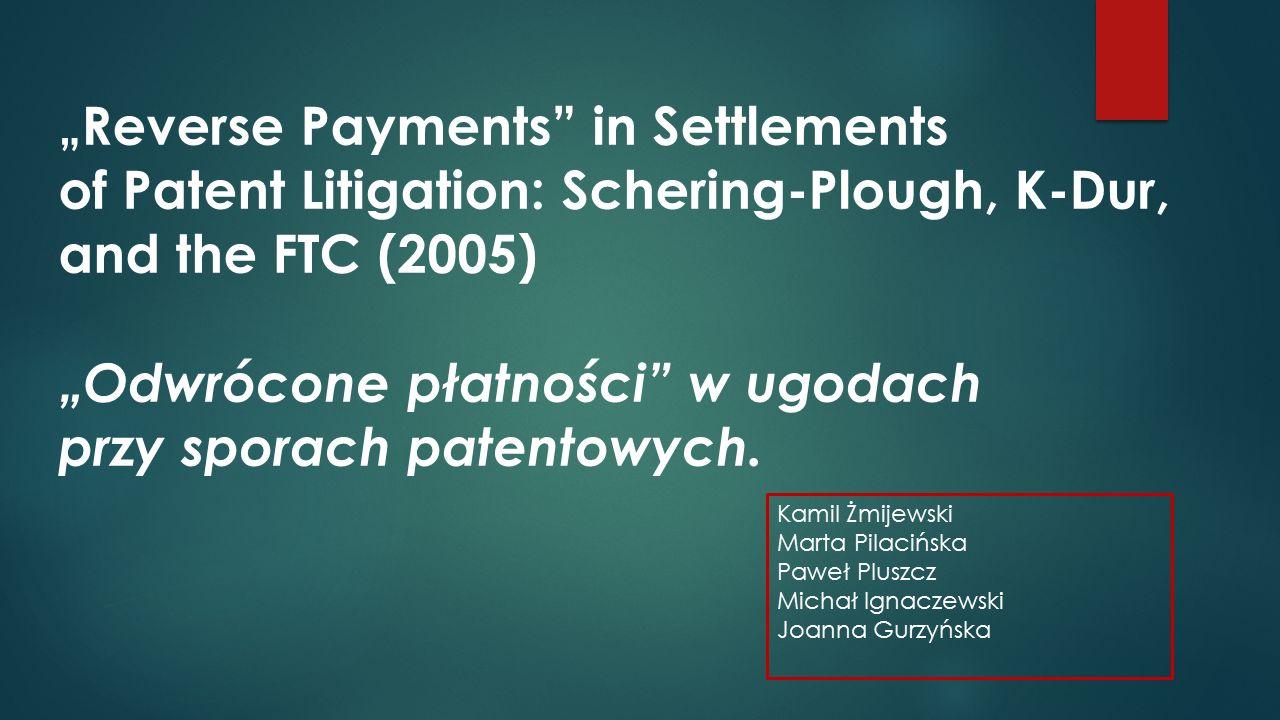 Patenty na rynku leków farmaceutycznych Polityka i regulacje dla nowych leków Przykład płatności zwrotnych w ugodzie przy sporze o patent firmy Shering-Plough
