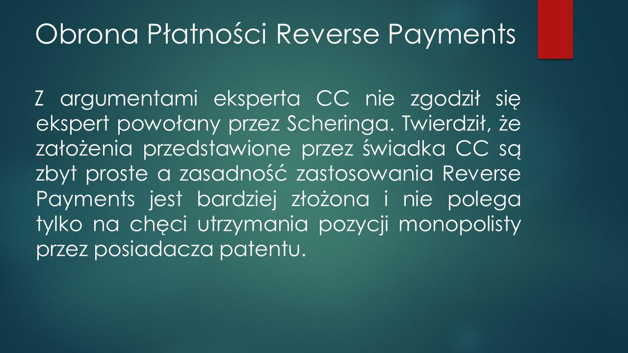 Obrona Płatności Reverse Payments Z argumentami eksperta CC nie zgodził się ekspert powołany przez Scheringa.