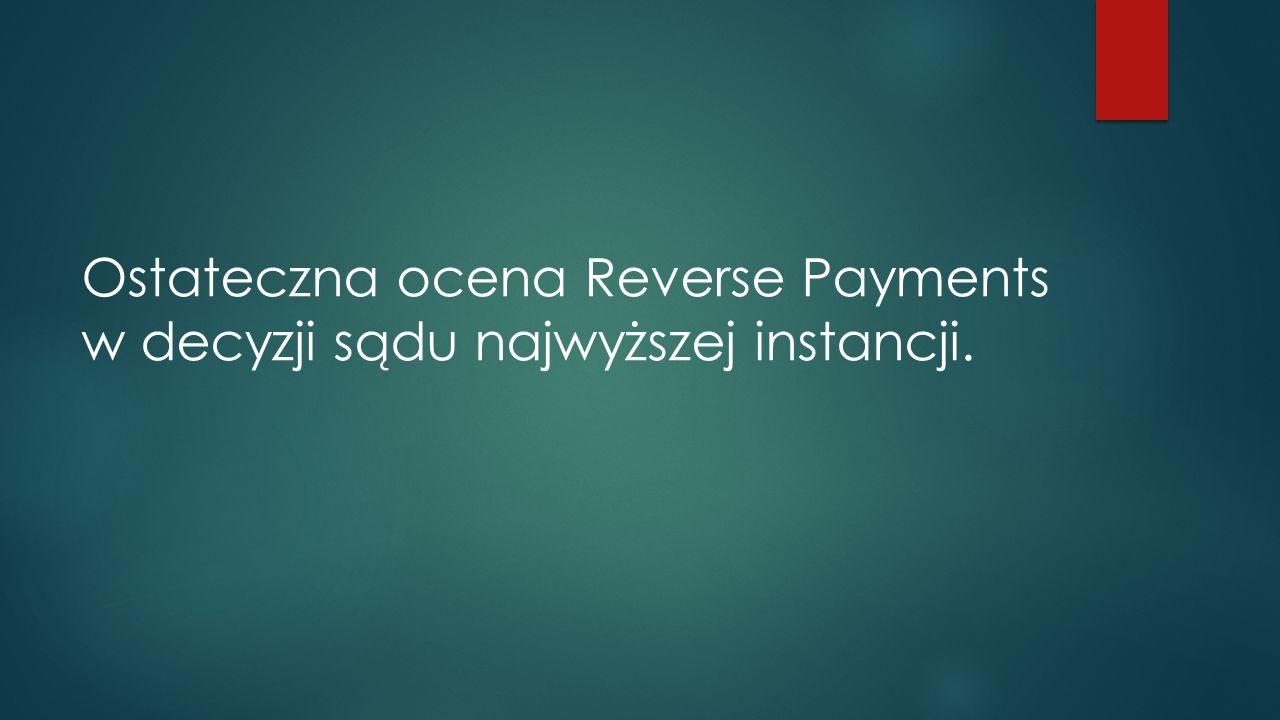 Ostateczna ocena Reverse Payments w decyzji sądu najwyższej instancji.