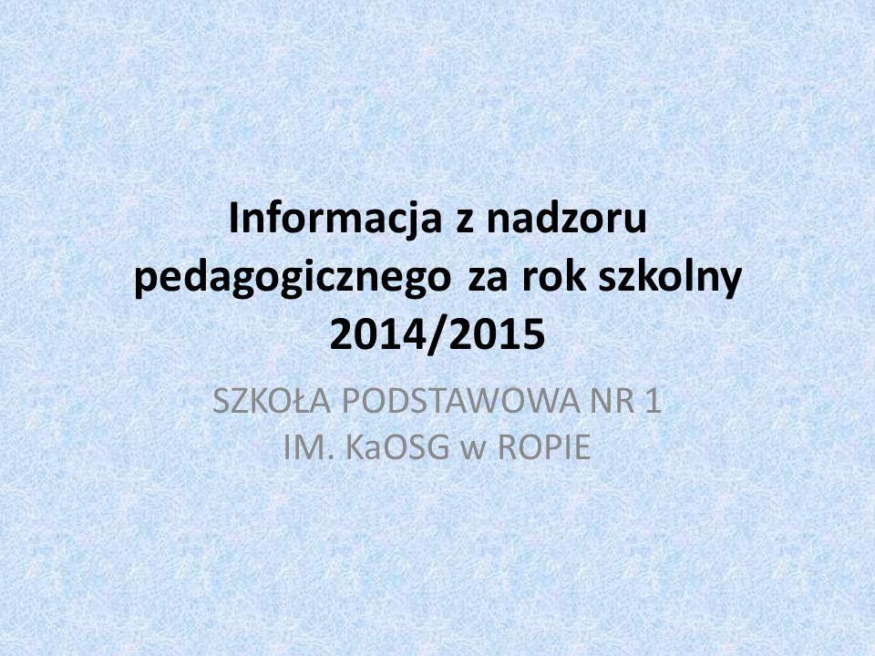 Nauczanie W roku szkolnym 2014/2015 w ramach sprawowanego nadzoru dokonano na podstawie sprawdzianów wiedzy analizy wiadomości i umiejętności uczniów.