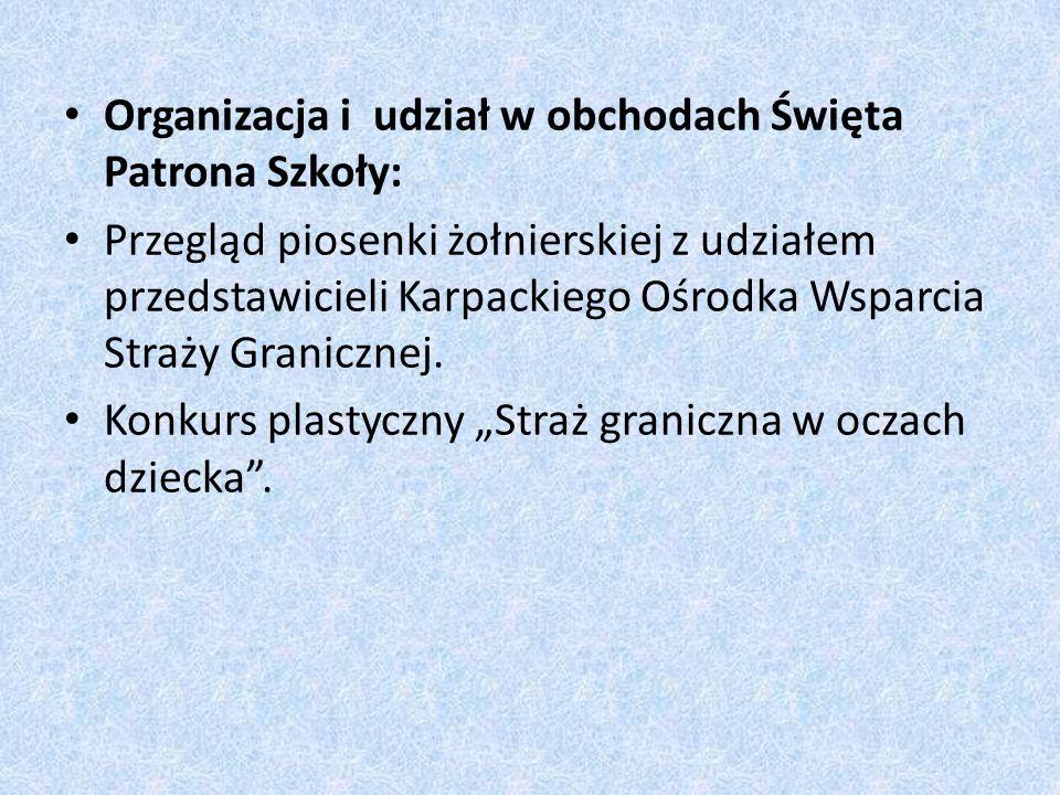 Organizacja i udział w obchodach Święta Patrona Szkoły: Przegląd piosenki żołnierskiej z udziałem przedstawicieli Karpackiego Ośrodka Wsparcia Straży Granicznej.