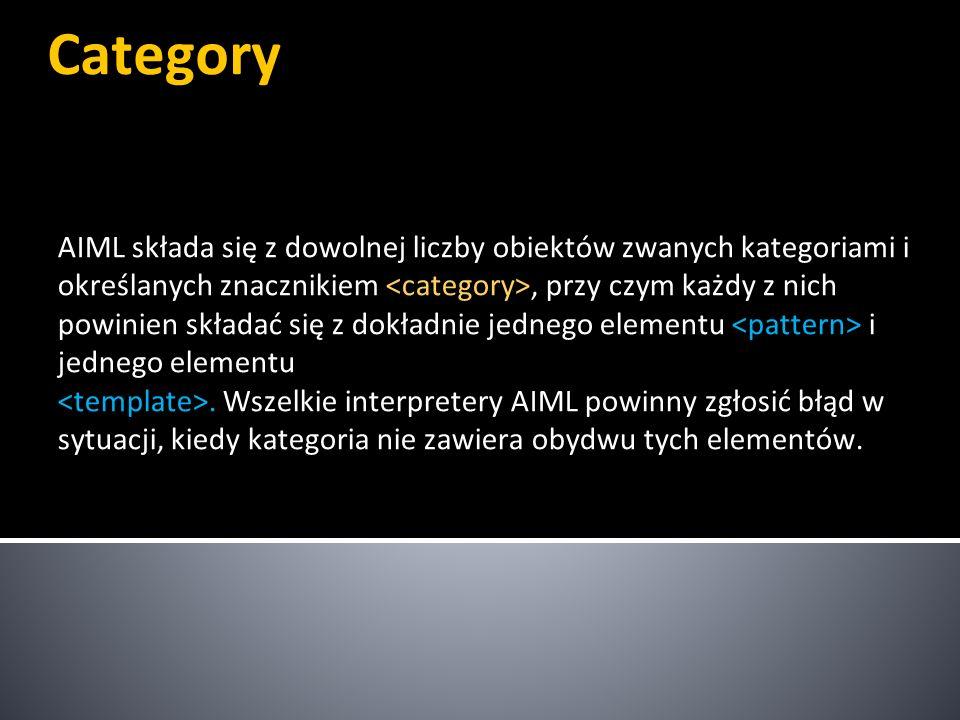 Category AIML składa się z dowolnej liczby obiektów zwanych kategoriami i określanych znacznikiem, przy czym każdy z nich powinien składać się z dokła