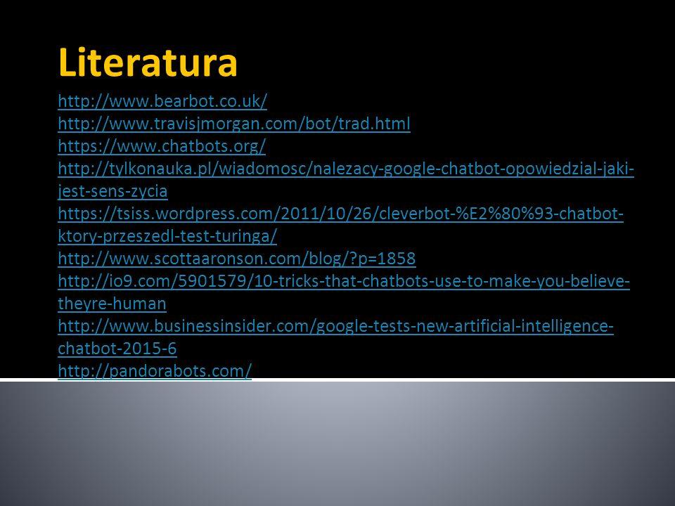 Literatura http://www.bearbot.co.uk/ http://www.travisjmorgan.com/bot/trad.html https://www.chatbots.org/ http://tylkonauka.pl/wiadomosc/nalezacy-goog