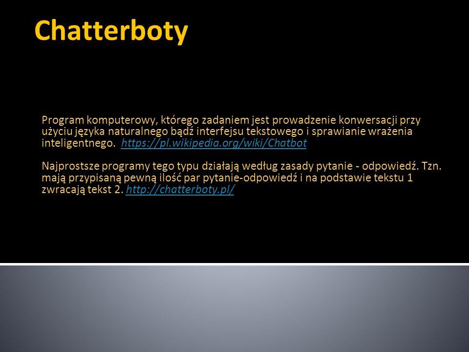 Chatterboty Program komputerowy, którego zadaniem jest prowadzenie konwersacji przy użyciu języka naturalnego bądź interfejsu tekstowego i sprawianie