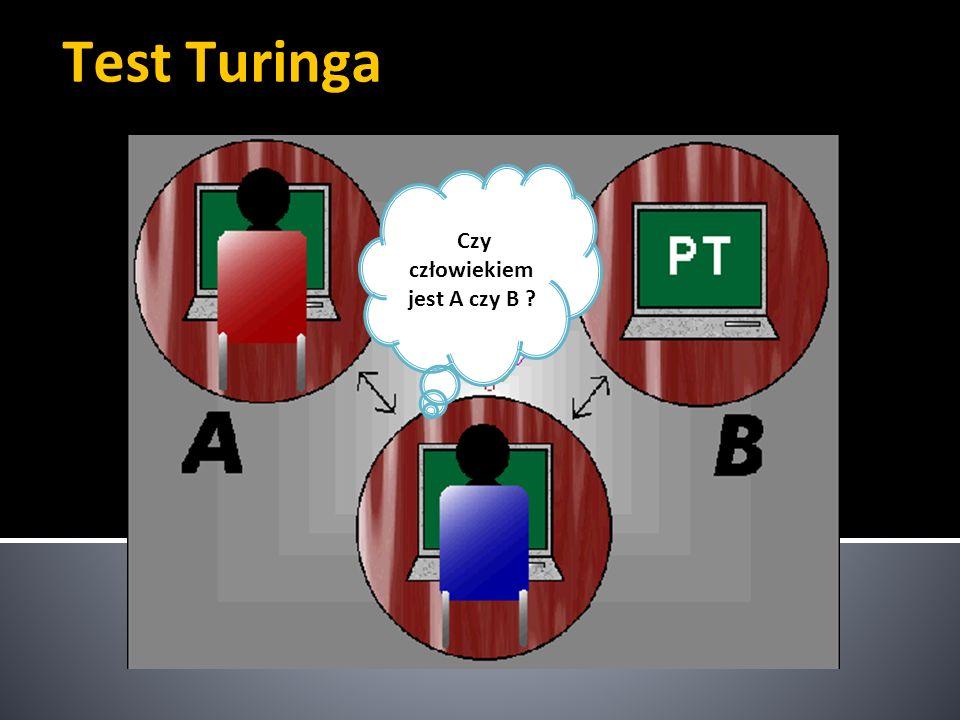 Test Turinga Czy człowiekiem jest A czy B ?