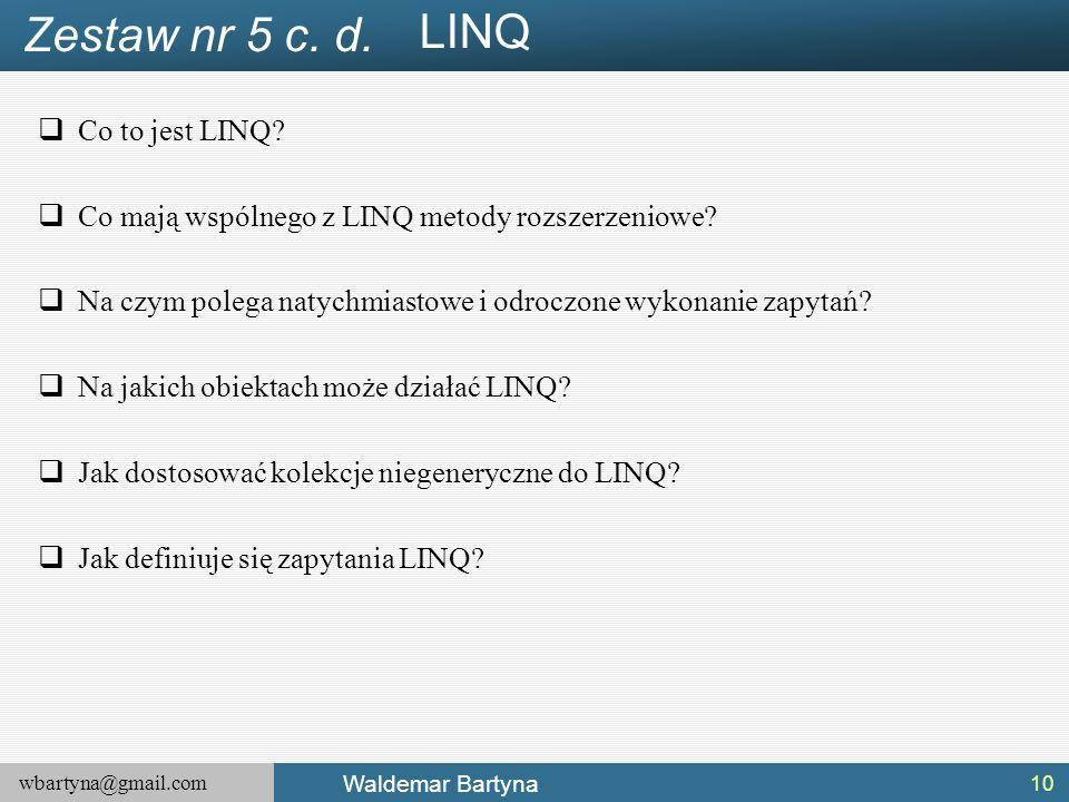 wbartyna@gmail.com Waldemar Bartyna  Co to jest LINQ.
