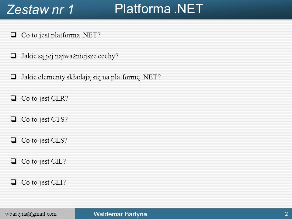 wbartyna@gmail.com Waldemar Bartyna Platforma.NET  Co to jest platforma.NET.