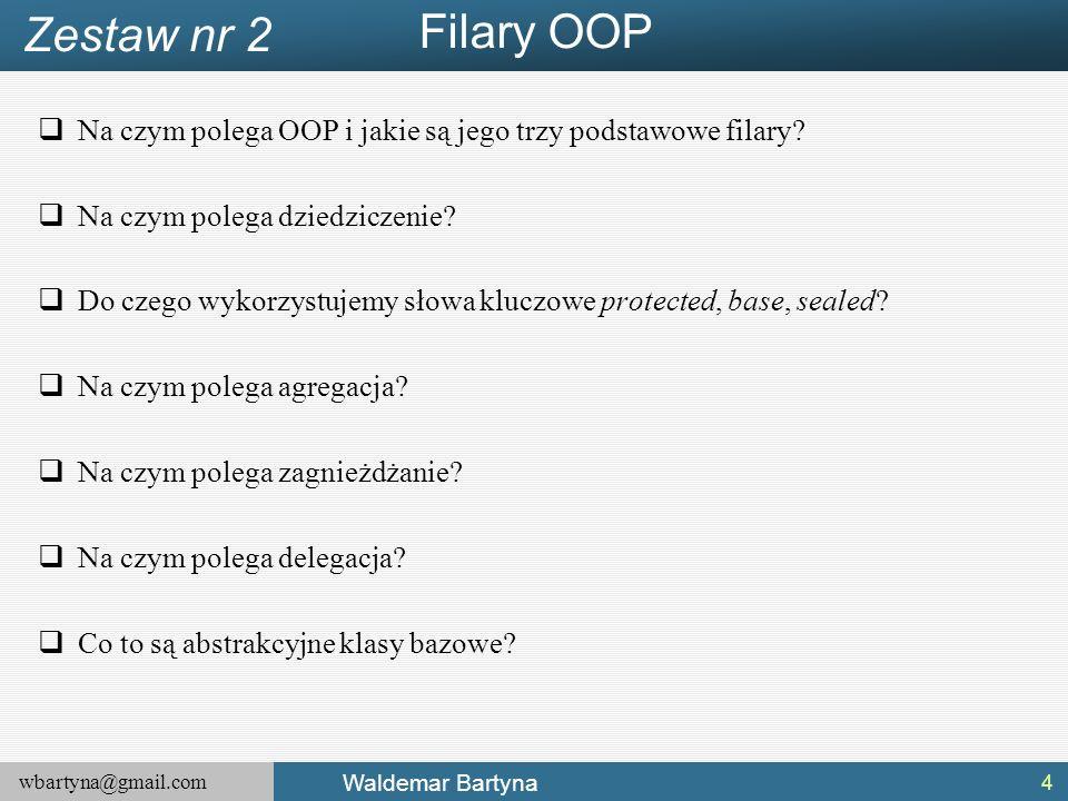 wbartyna@gmail.com Waldemar Bartyna  Na czym polega OOP i jakie są jego trzy podstawowe filary.