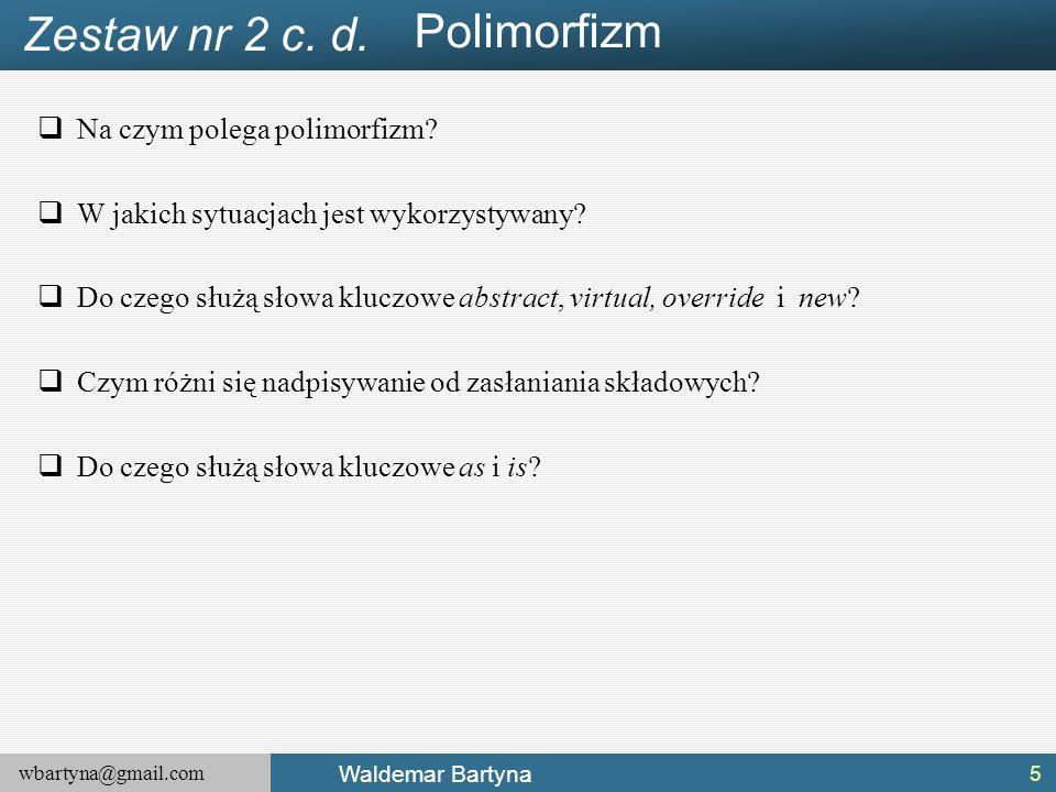 wbartyna@gmail.com Waldemar Bartyna  Na czym polega polimorfizm.