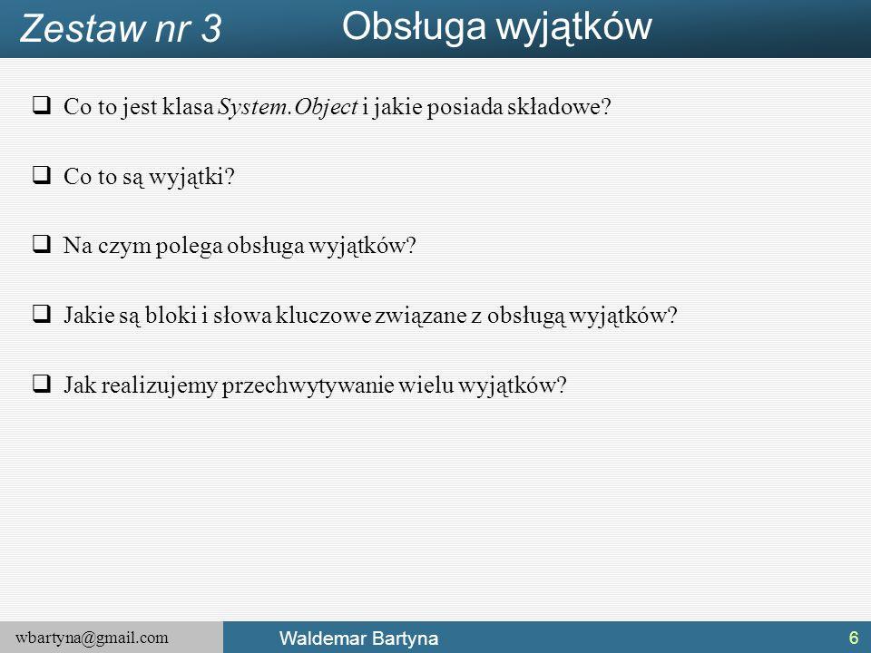 wbartyna@gmail.com Waldemar Bartyna  Co to jest klasa System.Object i jakie posiada składowe.
