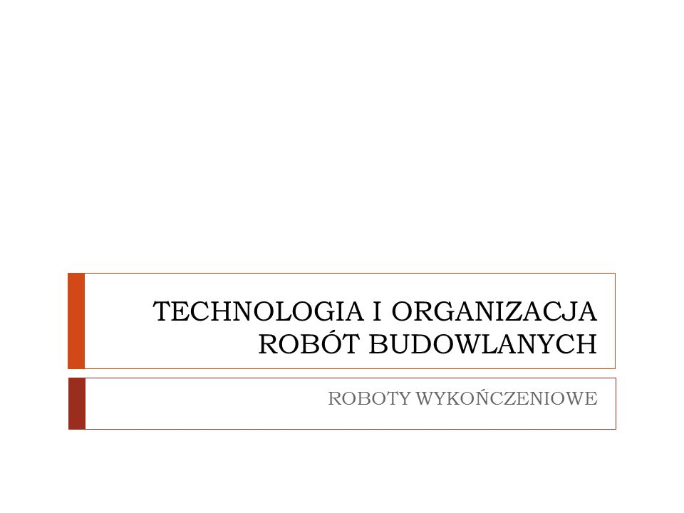 TECHNOLOGIA I ORGANIZACJA ROBÓT BUDOWLANYCH ROBOTY WYKOŃCZENIOWE