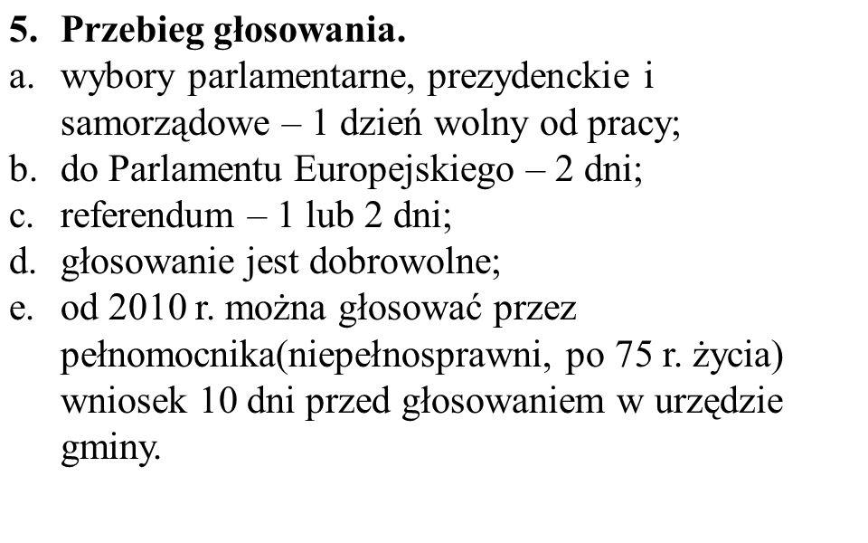 5.Przebieg głosowania. a.wybory parlamentarne, prezydenckie i samorządowe – 1 dzień wolny od pracy; b.do Parlamentu Europejskiego – 2 dni; c.referendu