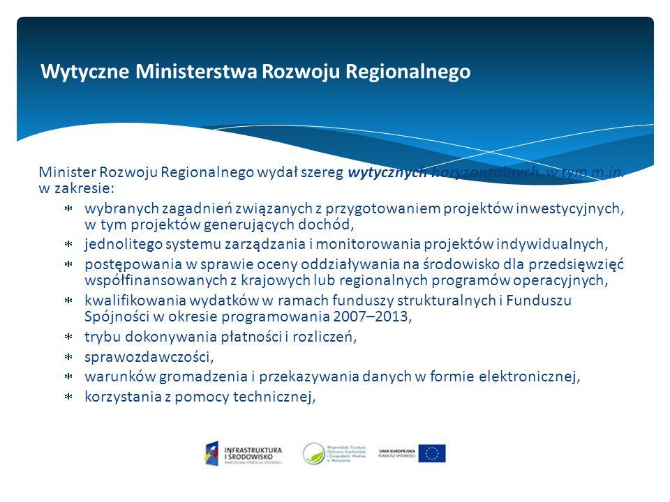 Wytyczne Ministerstwa Rozwoju Regionalnego Minister Rozwoju Regionalnego wydał szereg wytycznych horyzontalnych, w tym m.in.