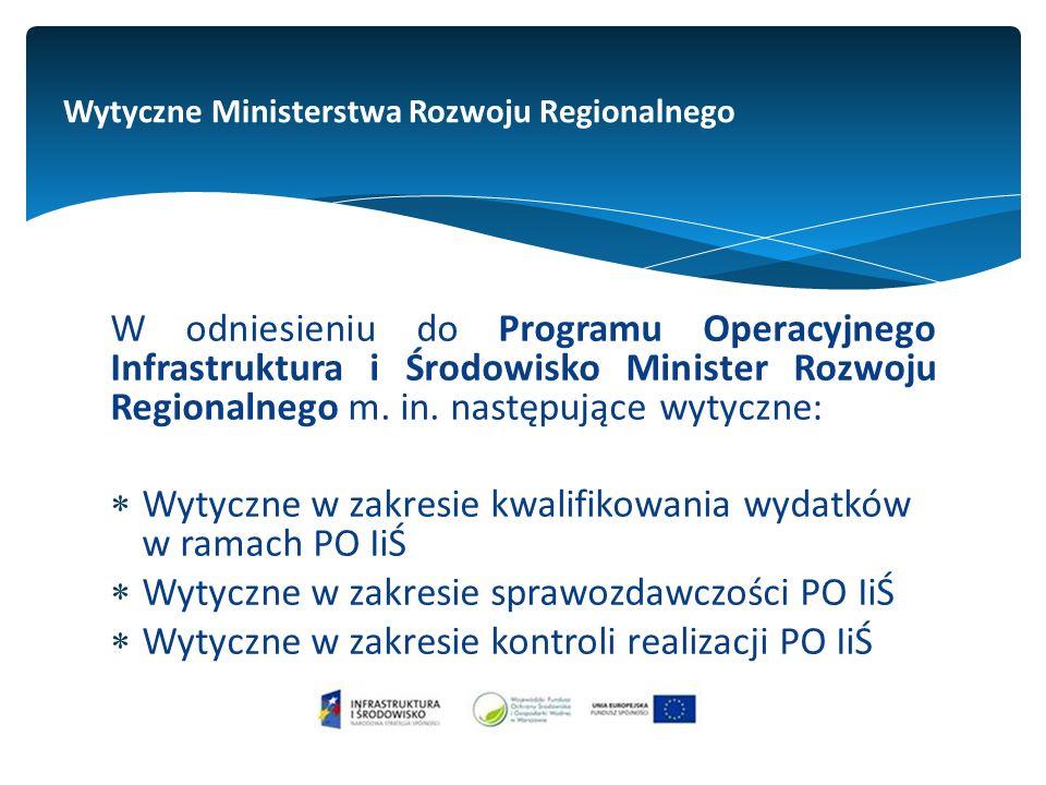 Wytyczne Ministerstwa Rozwoju Regionalnego W odniesieniu do Programu Operacyjnego Infrastruktura i Środowisko Minister Rozwoju Regionalnego m.