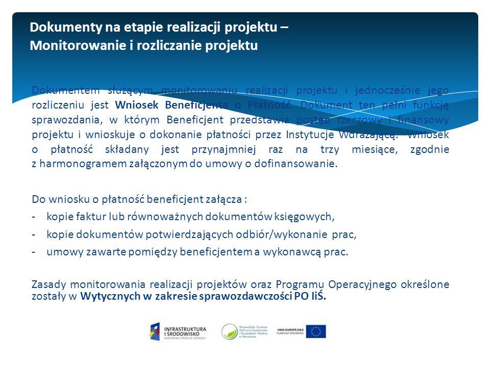 Dokumenty na etapie realizacji projektu – Monitorowanie i rozliczanie projektu Dokumentem służącym monitorowaniu realizacji projektu i jednocześnie jego rozliczeniu jest Wniosek Beneficjenta o Płatność.