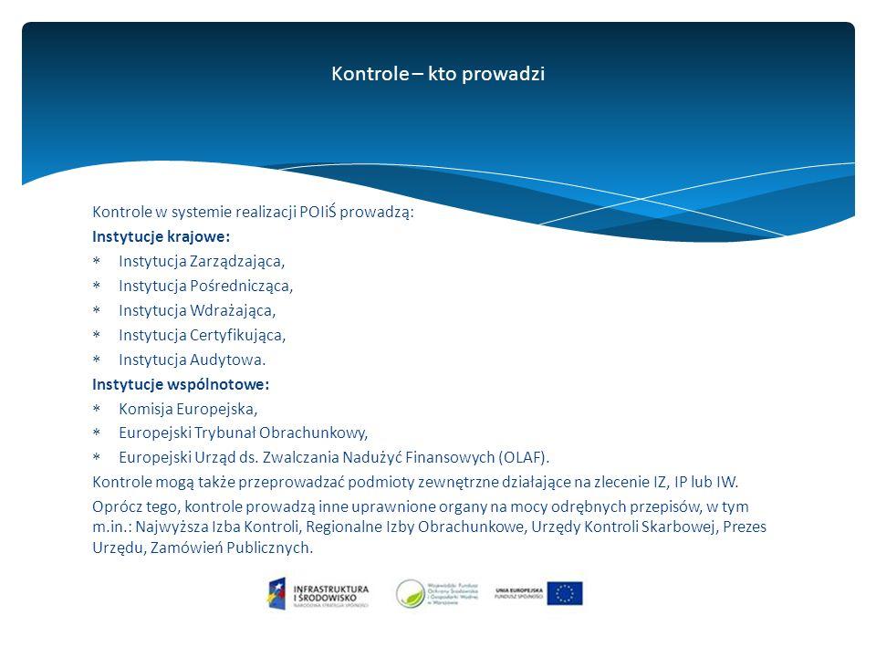 Kontrole w systemie realizacji POIiŚ prowadzą: Instytucje krajowe:  Instytucja Zarządzająca,  Instytucja Pośrednicząca,  Instytucja Wdrażająca,  Instytucja Certyfikująca,  Instytucja Audytowa.