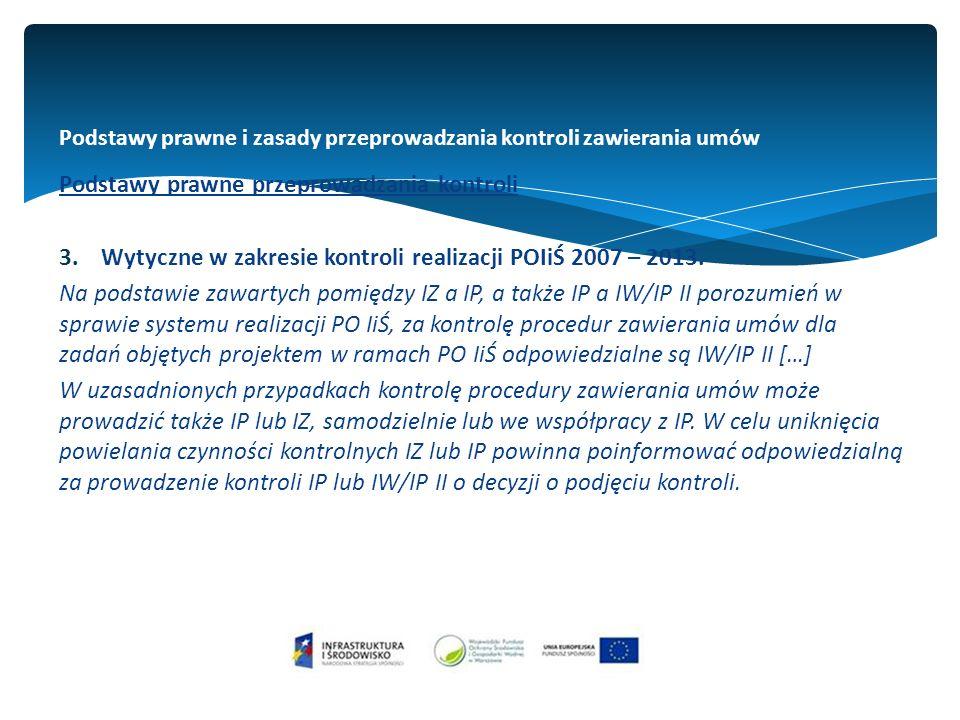 Podstawy prawne i zasady przeprowadzania kontroli zawierania umów Podstawy prawne przeprowadzania kontroli 3.Wytyczne w zakresie kontroli realizacji POIiŚ 2007 – 2013.