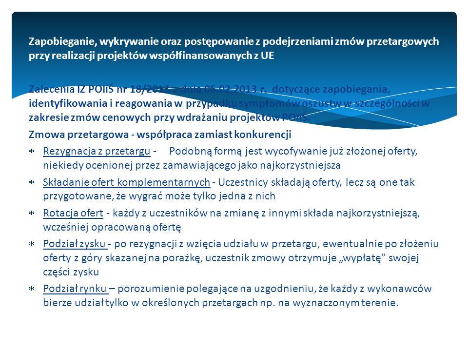 Zapobieganie, wykrywanie oraz postępowanie z podejrzeniami zmów przetargowych przy realizacji projektów współfinansowanych z UE Zalecenia IZ POIiŚ nr 18/2013 z dnia 06.02.2013 r.