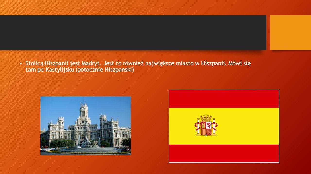 Stolicą Hiszpanii jest Madryt. Jest to również największe miasto w Hiszpanii. Mówi się tam po Kastylijsku (potocznie Hiszpanski)