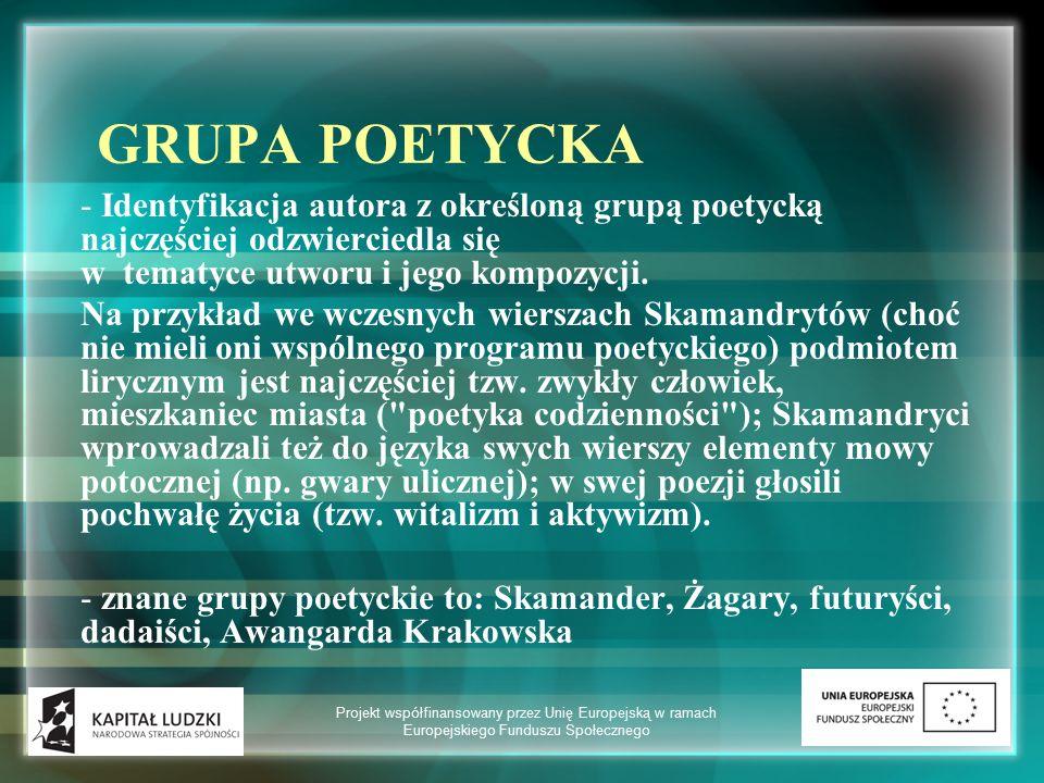 GRUPA POETYCKA - Identyfikacja autora z określoną grupą poetycką najczęściej odzwierciedla się w tematyce utworu i jego kompozycji. Na przykład we wcz