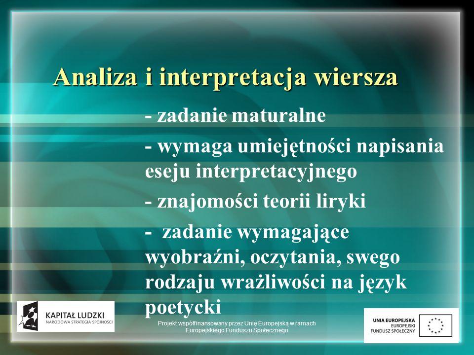 Analiza i interpretacja wiersza - Wymaga zdolności interpretującego wiersz do empatii, a zatem do wczucia się w to, co przeżywa podmiot liryczny (czyli ja liryczne) - wymaga prawidłowego rozwinięcie tematu - wymaga też swego rodzaju wiedzy technicznej , a zatem umiejętności zidentyfikowania typu opisywanego wiersza, środków stylistycznych, jakich użył autor itp.