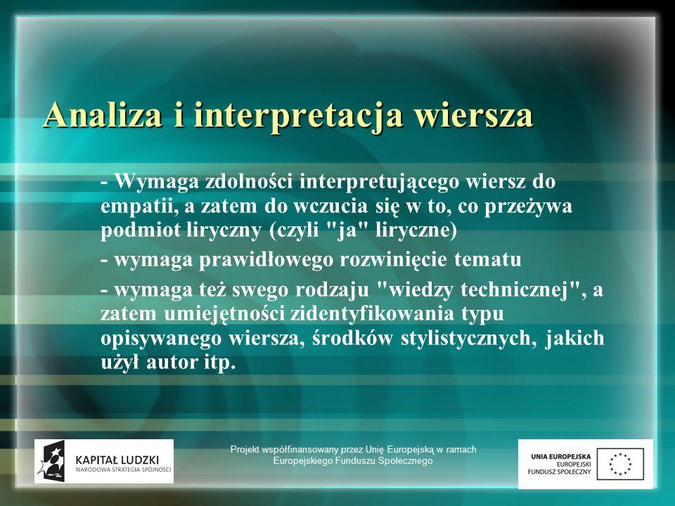 Analiza i interpretacja wiersza - Wymaga zdolności interpretującego wiersz do empatii, a zatem do wczucia się w to, co przeżywa podmiot liryczny (czyl