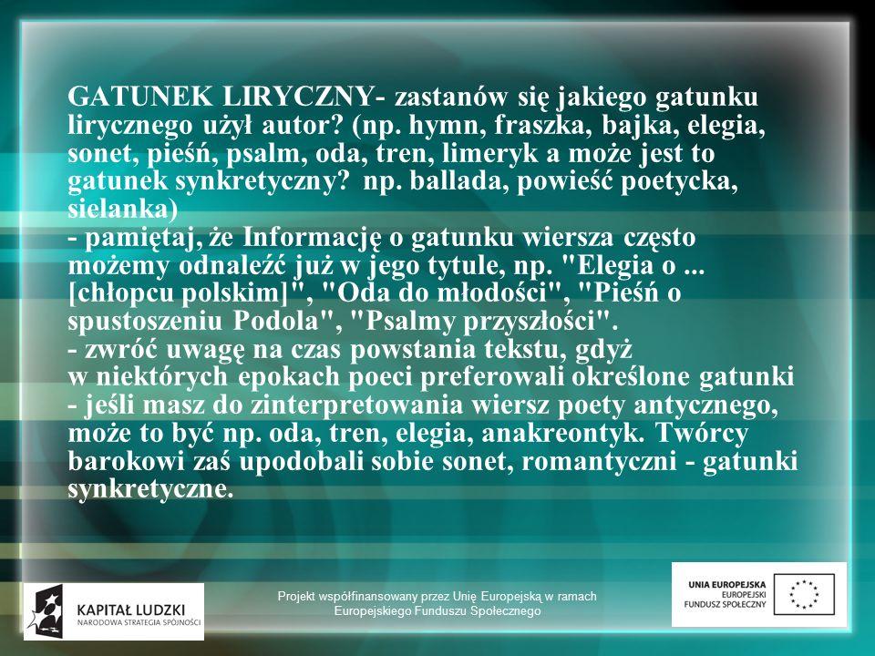 GATUNEK LIRYCZNY- zastanów się jakiego gatunku lirycznego użył autor? (np. hymn, fraszka, bajka, elegia, sonet, pieśń, psalm, oda, tren, limeryk a moż
