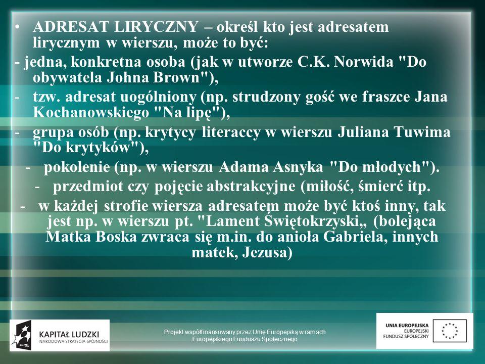 ADRESAT LIRYCZNY – określ kto jest adresatem lirycznym w wierszu, może to być: - jedna, konkretna osoba (jak w utworze C.K. Norwida