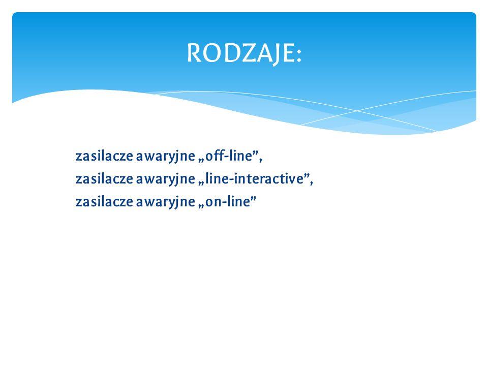 """zasilacze awaryjne """"off-line , zasilacze awaryjne """"line-interactive , zasilacze awaryjne """"on-line RODZAJE:"""
