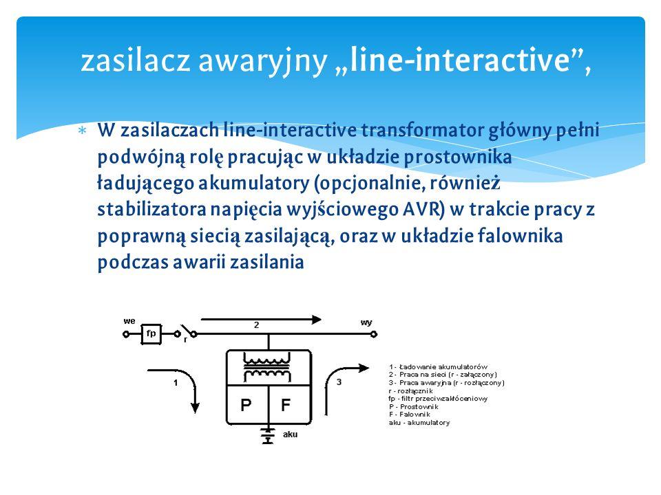 """∗ W zasilaczach line-interactive transformator główny pełni podwójn ą rol ę pracuj ą c w układzie prostownika ładuj ą cego akumulatory (opcjonalnie, równie ż stabilizatora napi ę cia wyj ś ciowego AVR) w trakcie pracy z poprawn ą sieci ą zasilaj ą c ą, oraz w układzie falownika podczas awarii zasilania zasilacz awaryjny """"line-interactive ,"""