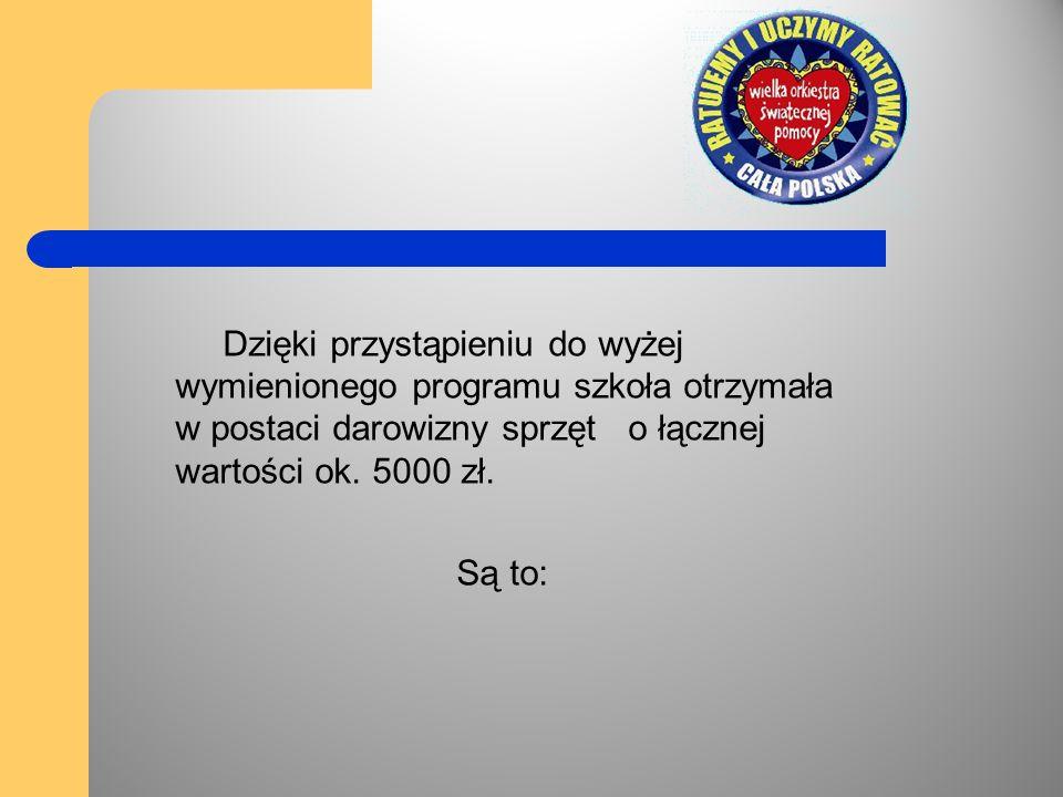 Dzięki przystąpieniu do wyżej wymienionego programu szkoła otrzymała w postaci darowizny sprzęt o łącznej wartości ok. 5000 zł. Są to: