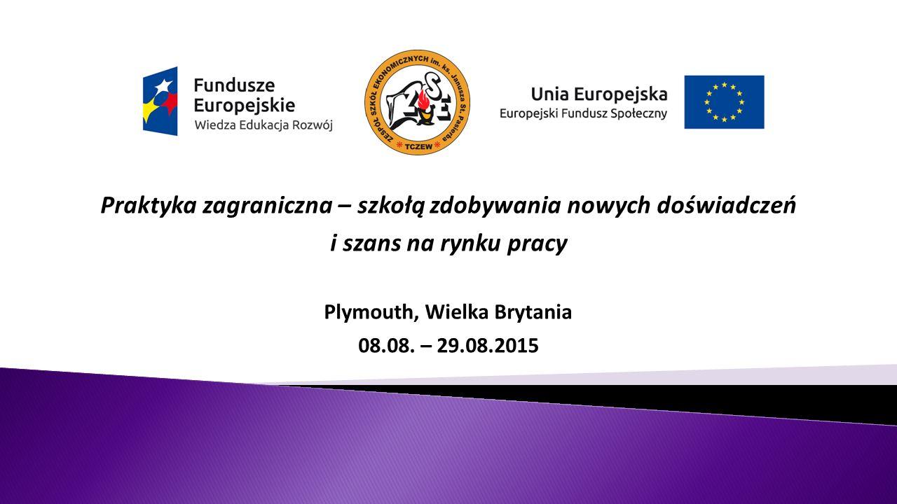 Praktyka zagraniczna – szkołą zdobywania nowych doświadczeń i szans na rynku pracy Plymouth, Wielka Brytania 08.08.