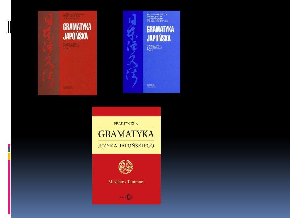 Gramatyki japońskiego po angielsku:  Makino & Tsutsui, A dictionary of basic/intermediate/advanced Japanese grammar.