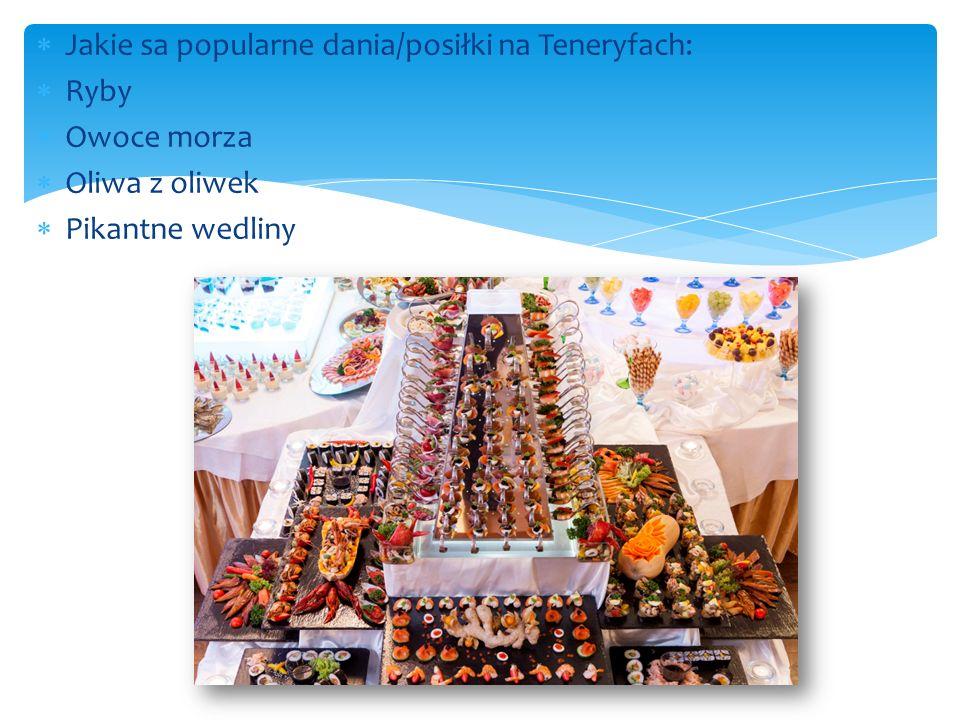  Jakie sa popularne dania/posiłki na Teneryfach:  Ryby  Owoce morza  Oliwa z oliwek  Pikantne wedliny