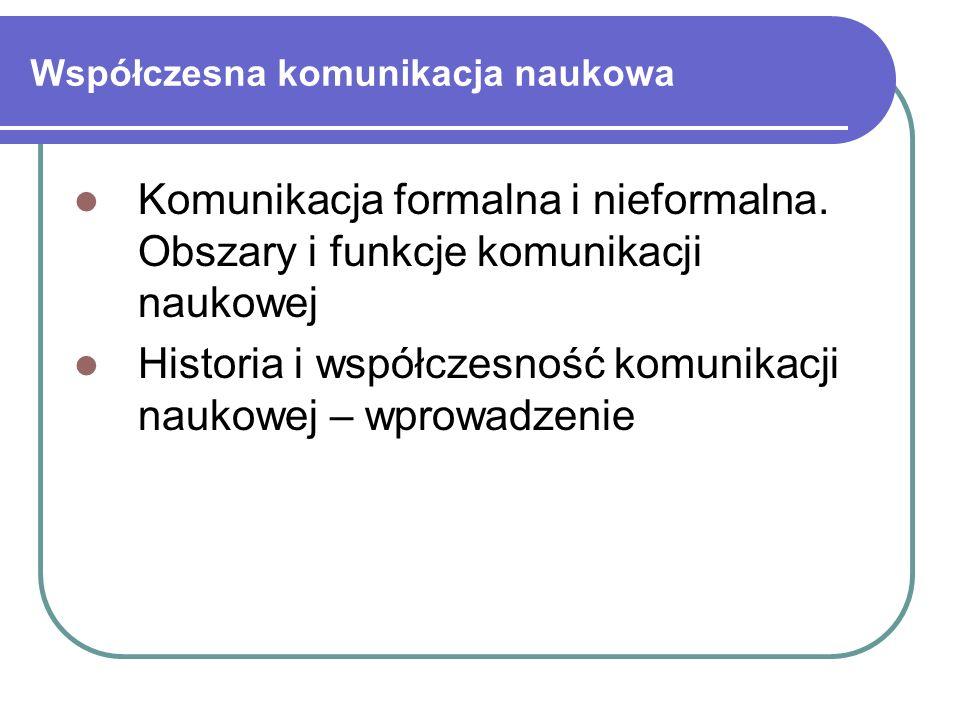 Współczesna komunikacja naukowa Komunikacja formalna i nieformalna.