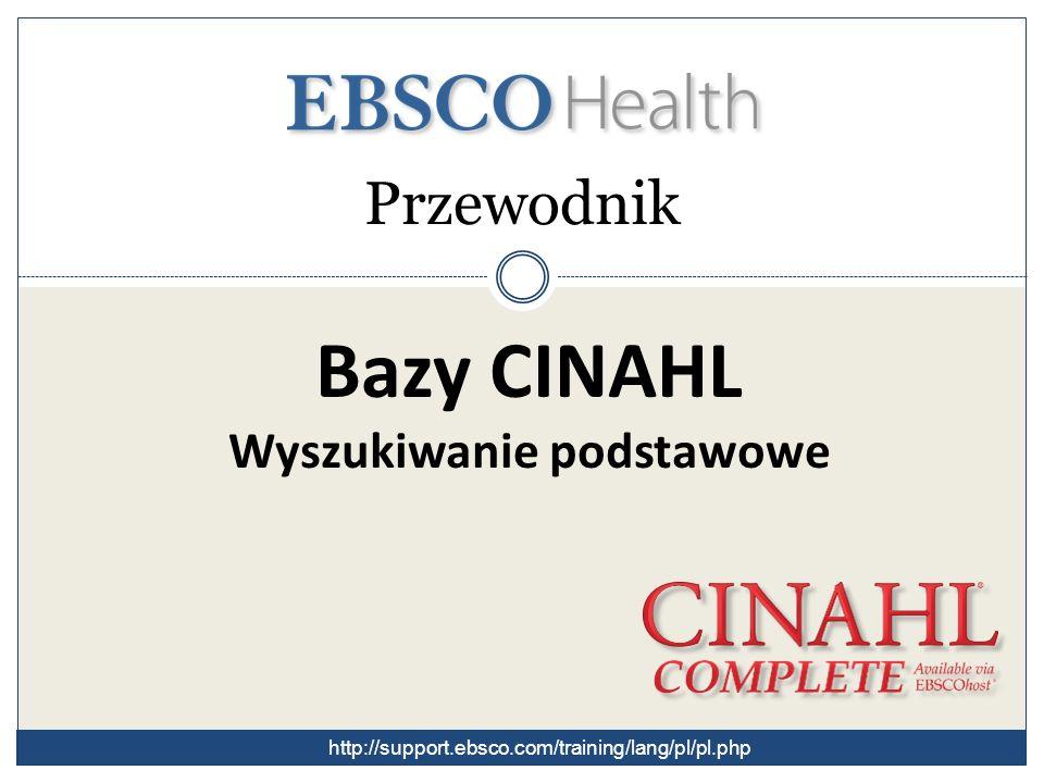 Przewodnik Bazy CINAHL Wyszukiwanie podstawowe http://support.ebsco.com/training/lang/pl/pl.php