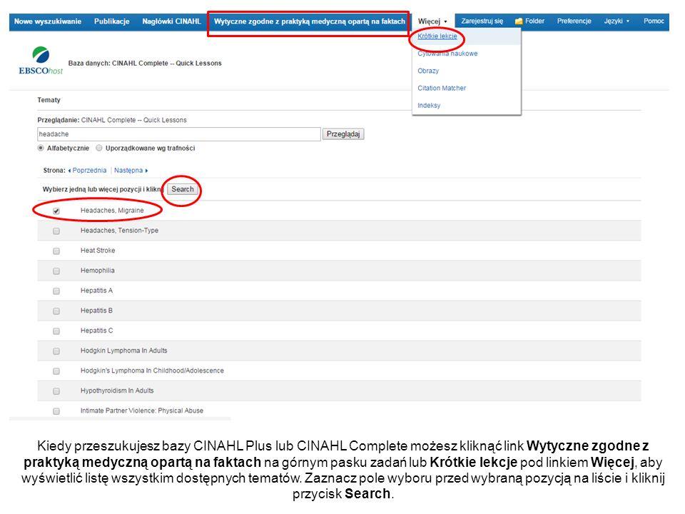 Kiedy przeszukujesz bazy CINAHL Plus lub CINAHL Complete możesz kliknąć link Wytyczne zgodne z praktyką medyczną opartą na faktach na górnym pasku zadań lub Krótkie lekcje pod linkiem Więcej, aby wyświetlić listę wszystkim dostępnych tematów.